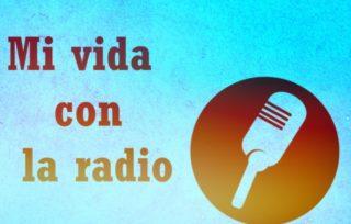Mi vida con la radio